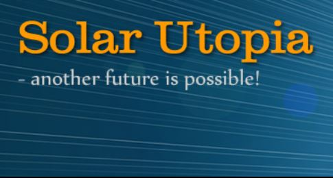 Solar Utopia - another Future Is Possible!
